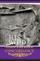 H.I.S. WORD CONCORDANCE AND HEBREW NAME BOOK: WITH STRONG'S NUMBERS & BIBLICAL GENEALOGY