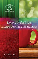 Rover and the Cows: . . .And 30 Other Bible-Based Meditations