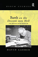 Barth on the Descent Into Hell: God, Atonement and the Christian Life