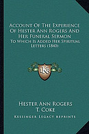 Account of the Experience of Hester Ann Rogers and Her Funeral Sermon: To Which Is Added Her Spiritual Letters (1840)