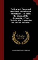 Critical and Exegetical Handbook to the Gospel of Matthew ... Tr. from the 6th Ed. of the German by ... Peter Christie; The Translation REV. and Ed. Volume 2