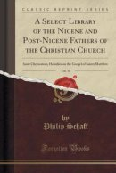 A Select Library of the Nicene and Post-Nicene Fathers of the Christian Church, Vol. 10: Saint Chrysostom; Homilies on the Gospel of Saints Matthew (C