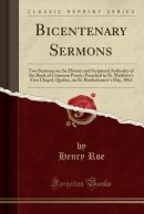 Bicentenary Sermons: Two Sermons on the History and Scriptural Authority of the Book of Common Prayer; Preached in St. Matthew's Free Chapel, Quebec,