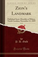 Zion's Landmark, Vol. 33: Published Semi-Monthly at Wilson, North Carolina; November 15, 1899 (Classic Reprint)