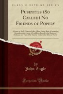 Puseyites (So Called) No Friends of Popery: A Letter to Sir T. Trayton Fuller Elliott Drake, Bart., Containing Remarks on the Letter of Lord John Russ