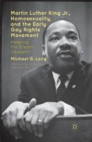 Martin Luther King Jr., Homosexuality, and the Early Gay Rights Movement : Keeping the Dream Straight?