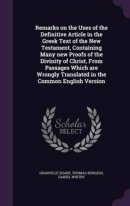 Remarks on the Uses of the Definitive Article in the Greek Text of the New Testament, Containing Many new Proofs of the Divinity of Christ, From Passa