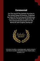 Ceremonial: For the Use of the Catholic Churches in the United States of America: Published by Order of the First Council of Balti