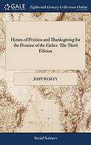 Hymns of Petition and Thanksgiving for the Promise of the Father. the Third Edition