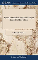 Hymns for Children, and Others of Riper Years. the Third Edition