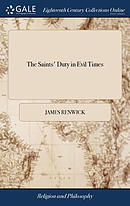 The Saints' Duty in Evil Times: In Two Sermons Preached from Isa. XXVI 20. by Mr. James Renwick,
