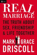 Real Marriage : The Truth About Sex Friendship And Life Together