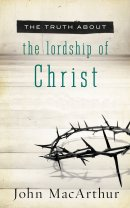 The Truth About The Lordship Of Christ P