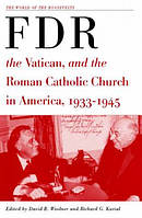 Franklin D.Roosevelt, the Vatican, and the Roman Catholic Church in America, 1933-1945