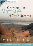Max on Life: Growing the Marriage of Your Dreams