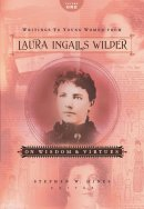 Writings to Young Women from Laura Ingalls Wilder, Volume One: On Wisdom and Virtues