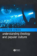 Understanding Theology And Popular Culture