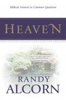 Heaven : Biblical Answers To Common Questions
