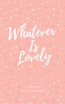 2019 16-Month-Weekly Planner: Whatever is Lovely Pink/White Dots Luxleather