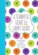 Thankful Heart is a Happy Heart, A: 52 Gratitude-Filled Devotions for Kids