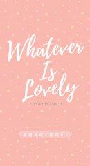 Whatever Is Lovely (2020/2021 Planner): 2-Year Pocket Planner