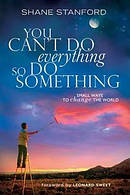You Can't Do Everything So Do Something