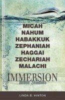 Immersion Bible Studies - Micah, Nahum, Habakkuk, Zephaniah, Haggai, Z