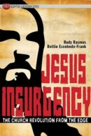 Jesus Insurgency : The Church Revolution From The Edge