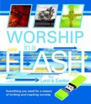 Worship In A Flash For Lent And Easter