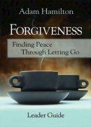 Forgiveness - Adam Hamilton Leader's Guide