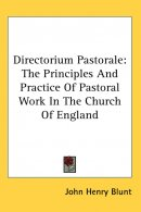 Directorium Pastorale: The Principles And Practice Of Pastoral Work In The Church Of England