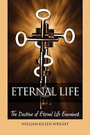 Eternal Life: The Doctrine of Eternal Life Examined