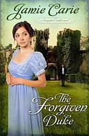Forgiven Duke : A Forgotten Castles Novel