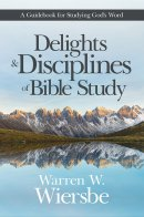 Delights and Disciplines of Bible Study: Guidebook For Studying God's Word