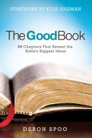 The Good Book: 40 Chapters That Reveals The Bibles Biggest Ideas