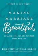 Making Marriage Beautiful: Lifelong Love  Joy and Intimacy Start With You PBK