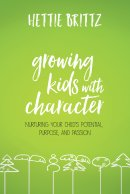 Growing Kids with Character: Nuturing Your Child's Potential Purpose and Passion