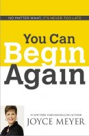 You Can Begin Again: No Matter What, It\'s Never Too Late