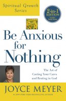 Be Anxious for Nothing (Spiritual Growth Series)