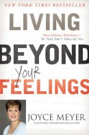 Living Beyond Your Feelings: Controlling Emotions So They Don\'t Control You