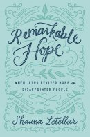 Remarkable Hope: When Jesus Revived Hope in Disappointed People