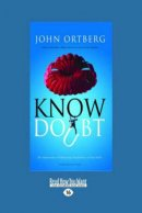 Know Doubt: The Importance of Embracing Uncertainty in Your Faith (Large Print 16pt)