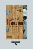 The Irresistible Revolution: Living as an Ordinary Radical (Large Print 16pt)