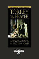Torrey on Prayer: The Power of Prayer & The Prayer of Power (Large Print 16pt)