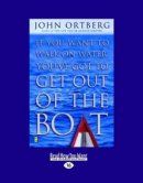 If You Want to Walk on Water Get Out of the Boat (Large Print 16pt)