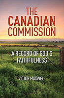 The Canadian Commission: A Record of God's Faithfulness