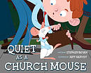 Quiet as a Church Mouse