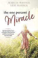The One Percent Miracle: The Remarkable Story of Modern-Day Miracles and How Lexi Hansen Beat the Odds