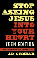 Stop Asking Jesus into Your Heart for Teens