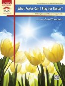 What Praise Can I Play for Easter?: 10 Easily Prepared Piano Arrangements